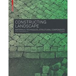 Constructing Landscape - Materials, Techniques, Structural Components