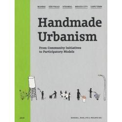 Handmade Urbanism - Mumbai - São Paulo - Istanbul - Mexico City - Cape Town From Community Initiatives to Participatory Models