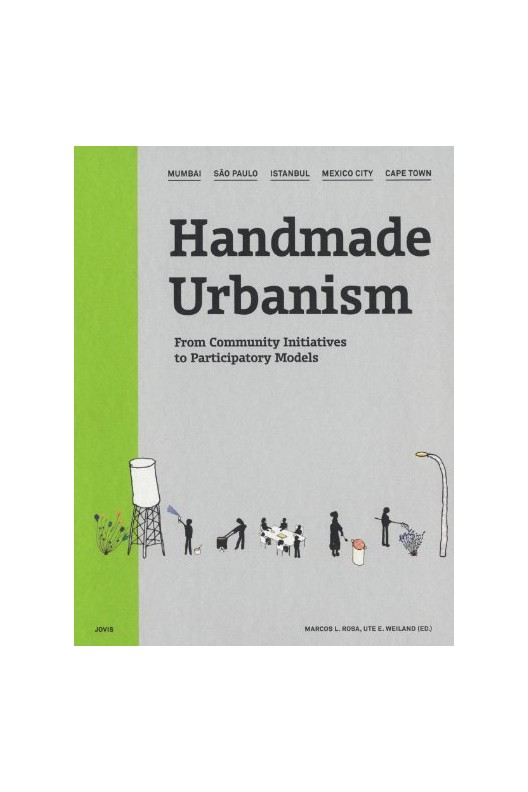 Handmade Urbanism - Mumbai - São Paulo - Istanbul - Mexico City - Cape Town From Community Initiatives to Participatory Models
