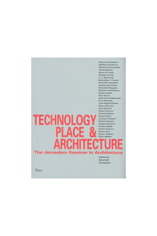 Technology Place & Architecture: The Jerusalem Seminar in Architecture by Kenneth Frampton