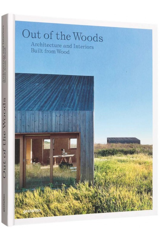 Out of the woods : Architecture and interiors built from wood