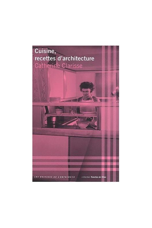 Cuisine, recettes d'architecture / Catherine Clarisse