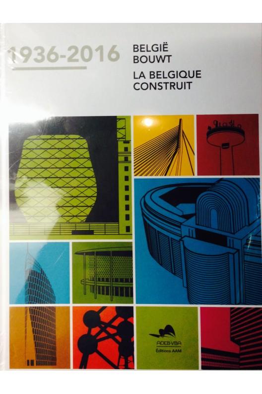 La Belgique construit. 1936-2016 België bouwt