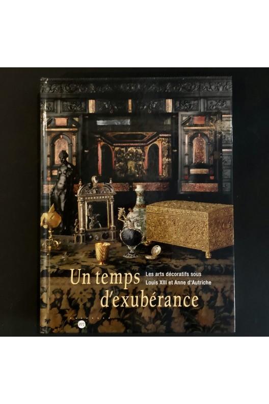 Un temps d'exubérance - les arts décoratifs sous Louis XIII et Anne d'Autriche