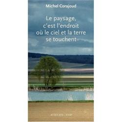 Le paysage, c'est l'endroit où le ciel et la terre se touchent Michel Corajoud