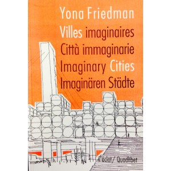 Yona Friedman Villes imaginaires / Imaginary cities