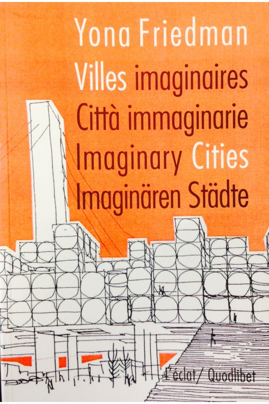 Yona Friedman Villes imaginaires / Imaginary cities