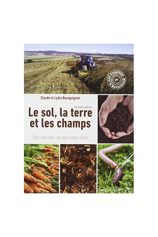 Le sol, la terre et les champs, pour retrouver une agriculture saine
