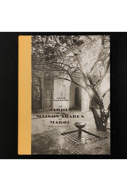 Le jardin et la maison arabes au Maroc Jean Gallotti