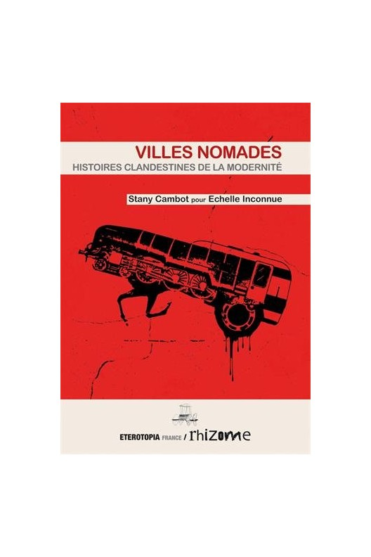 Villes nomades. Histoires clandestines de la modernité.