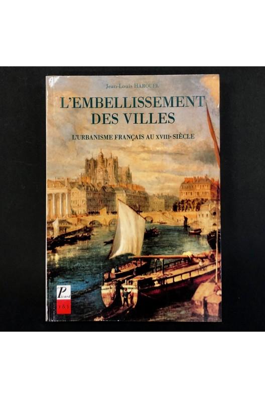 L'embellissement des villes - l'urbanisme français au XVIIIe siècle