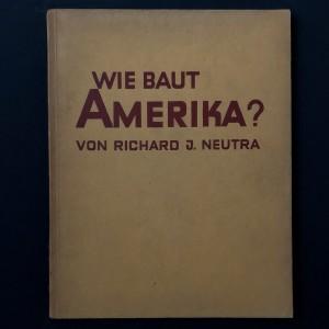 Wie Baut Amerika ? Richard Neutra 1927