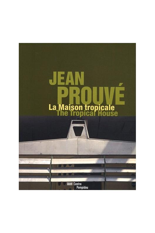 JEAN PROUVE - LA MAISON TROPICALE/THE TROPICAL HOUSE