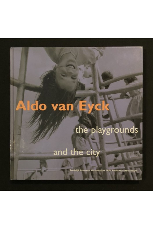 Aldo Van Eyck - The Playgrounds and the City
