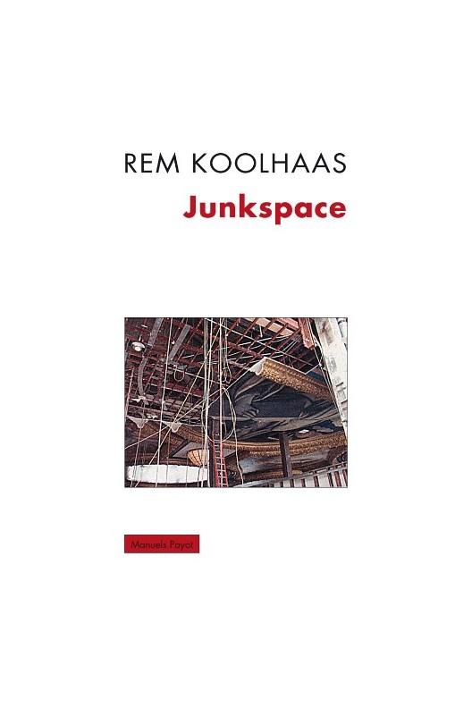 JUNKSPACE. REPENSER RADICALEMENT L'ESPACE URBAIN