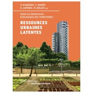 Ressources urbaines latentes - Pour un renouveau écologique des territoires