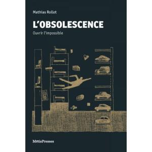 L'obsolescence. ouvrir l'impossible. Matthias Rollot
