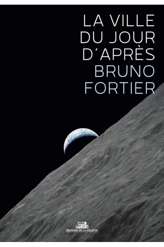 La Ville du jour après. Bruno Fortier