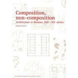 COMPOSITION, NON-COMPOSITION. ARCHITECTURE ET THEORIES, XIXE -XXE SIECLES
