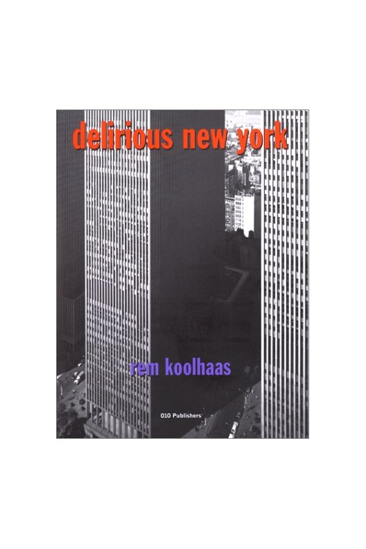 Delirious New York. Rem Koolhaas
