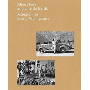 Albert Frey and Lina Bo Bardi - A Search for Living Architecture