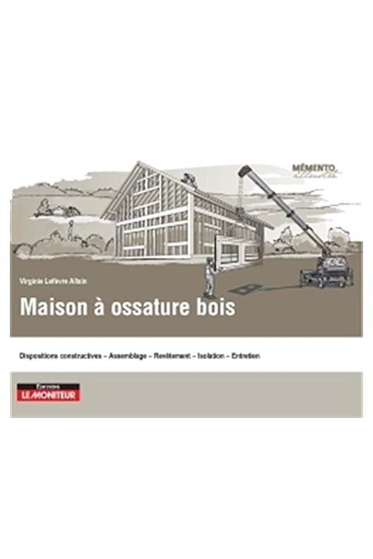Maison à ossature bois: Conception - Construction - Entretien - Maintenance