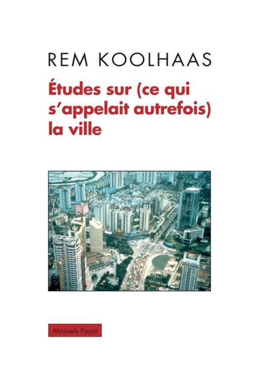 Études sur (ce qui s'appelait autrefois) la ville. Rem Koolhaas