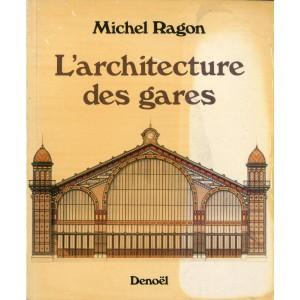 L'architecture des gares - naissance, apogée et déclin des gares de chemin de fer