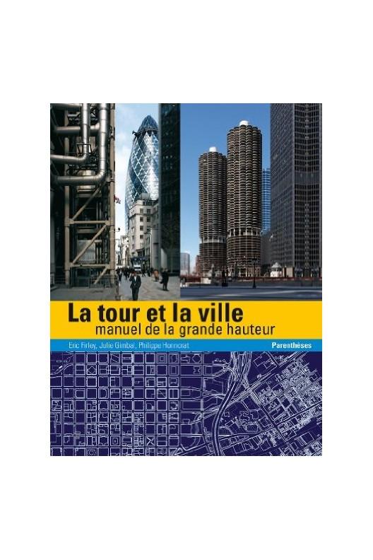 TOUR ET LA VILLE (LA) - MANUEL DE LA GRANDE HAUTEUR