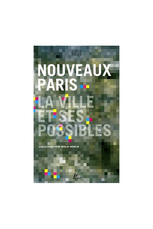 NOUVEAUX PARIS. la ville et ses possibles