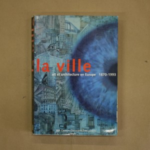 La Ville, art et architecture en Europe, 1870-1993