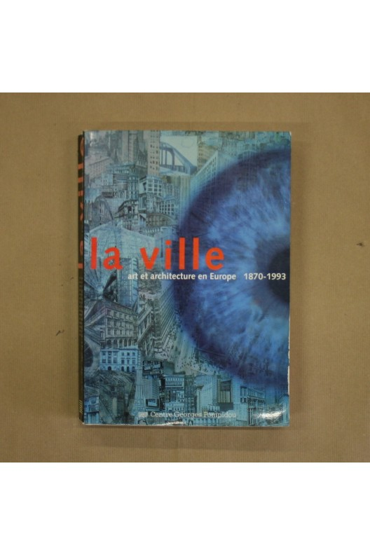 La Ville, art et architecture en Europe, 1870-1993