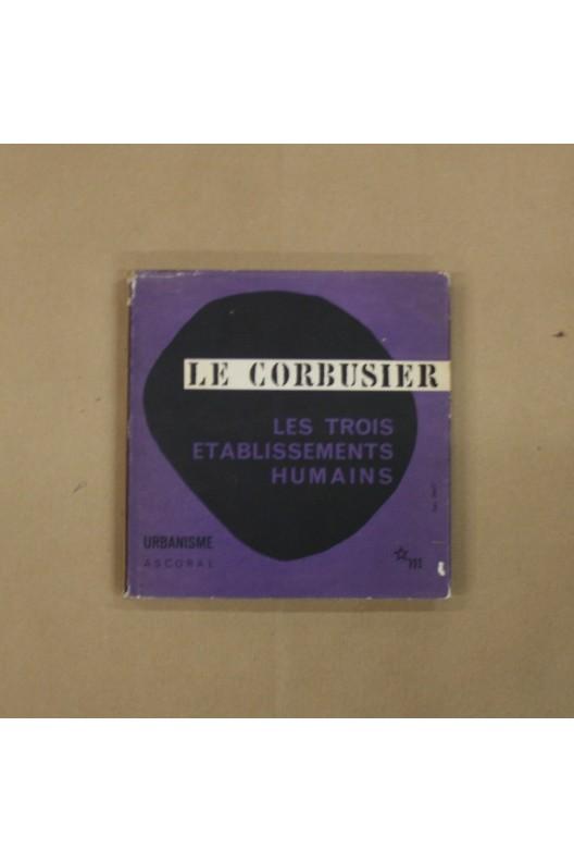 Le Corbusier. Les trois établissements humains.