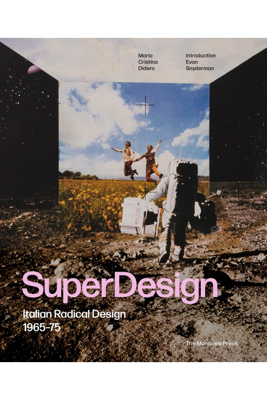 Superdesign - Italian Radical Design, 1965-75