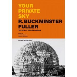 Your Private Sky - R. Buckminster Fuller: the Art of Design Science
