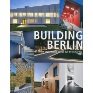 Building Berlin - The Latest Architecture in and Out of the Capital
