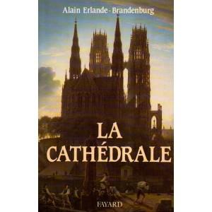 La cathédrale.  Alain Erlande-Brandenburg