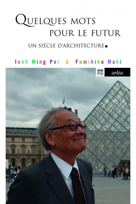 Quelques mots pour le futur - Un siècle d'architecture