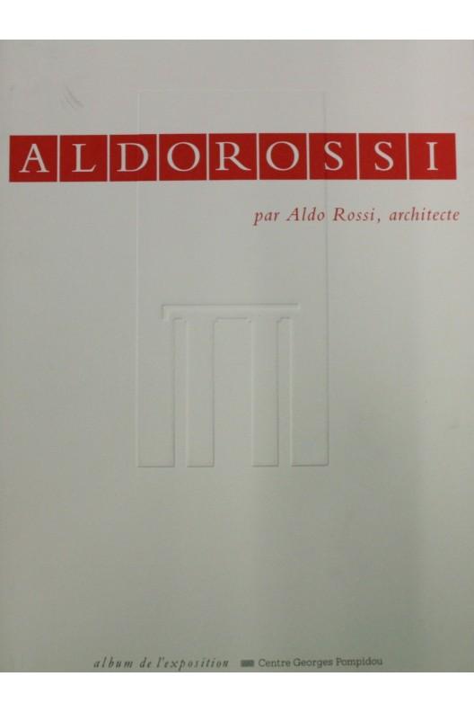 Aldo Rossi par Aldo Rossi, architecte. Cat. expo. Pompidou 1991