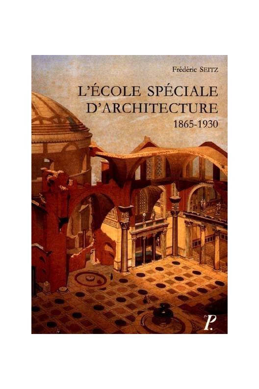 L'École spéciale d'architecture, 1865-1930
