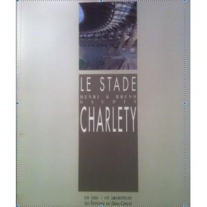 LE STADE CHARLETY. HENRI & BRUNO GAUDIN