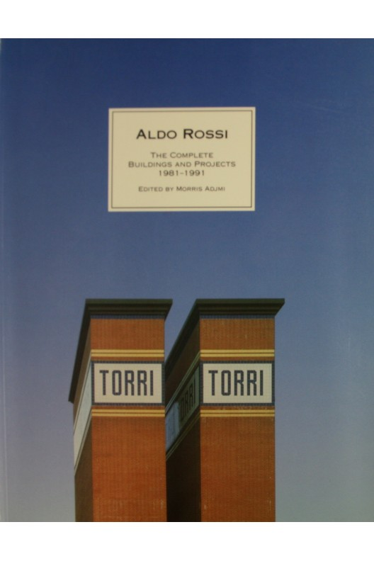 Aldo Rossi. The complete buildings and projects 1981 1991