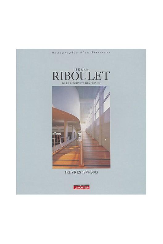 Pierre Riboulet - de la légitimité des formes.