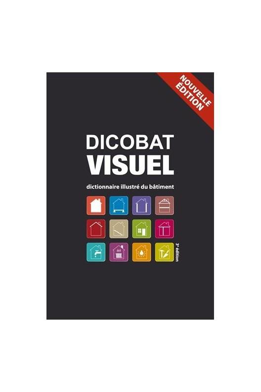 Dicobat Visuel - Dictionnaire General Du Batiment