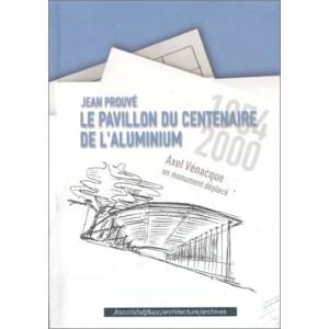 Jean Prouvé - le pavillon du centenaire de l'aluminium