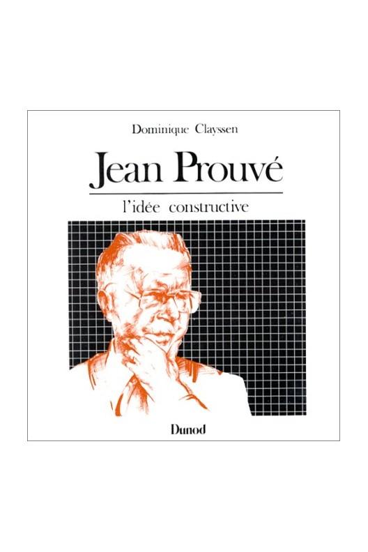 Jean Prouvé - l'idée constructive
