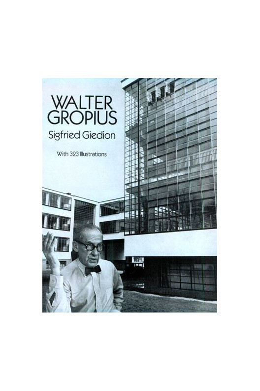 Walter Gropius par Sigfried Giedion.