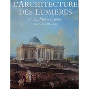 L'architecture des lumières. De Soufflot à Ledoux