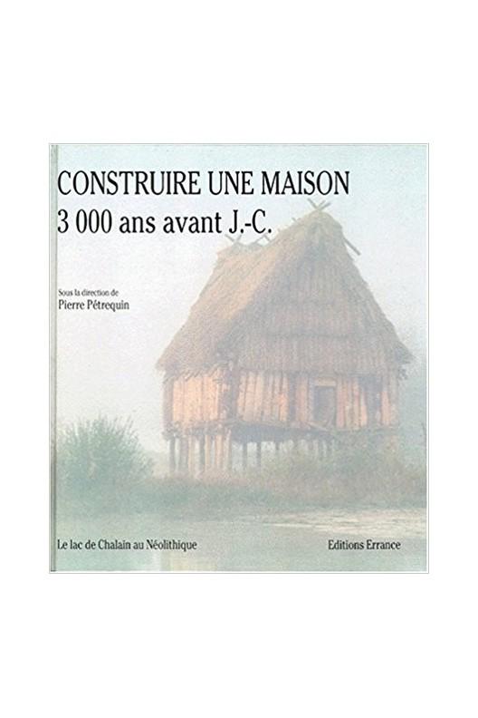 Construire une maison 3000 ans avant J.C. - le lac de Chalain au Néolithique