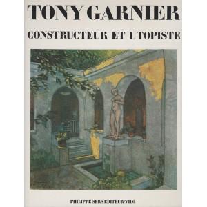 Tony Garnier.  Constructeur et utopiste